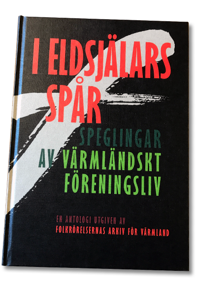 Boken I eldsjälars spår - speglingar av värmländskt föreningsliv. En antologi utgiven av Folkrörelsernas arkiv för Värmland